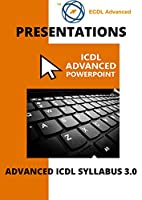 ECDL/ICDL Advanced PowerPoint: A step-by-step guide to Advanced Presentations using Microsoft PowerPoint