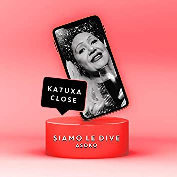 SIAMO LE DIVE (feat. Katuxa Close)