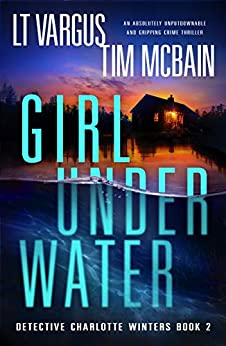 Girl Under Water: An absolutely unputdownable and gripping crime thriller (Detective Charlotte Winters Book 2) by [L.T. Vargus, Tim McBain]