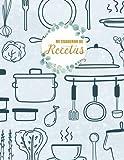 Mi cuaderno de recetas: Cuaderno de Recetas en Blanco para Apuntar Todas las Recetas Familiare