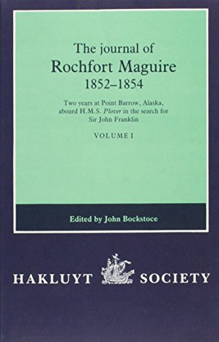 The Journal of Rochfort Maguire, 1852–1854: Two Years at Point Barrow, Alaska, Aboard H.M.S.