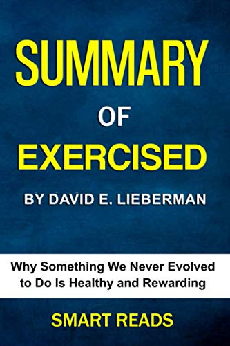 Summary of Exercised by David E. Lieberman: Why Something We Never Evolved to Do Is Healthy and Rewarding
