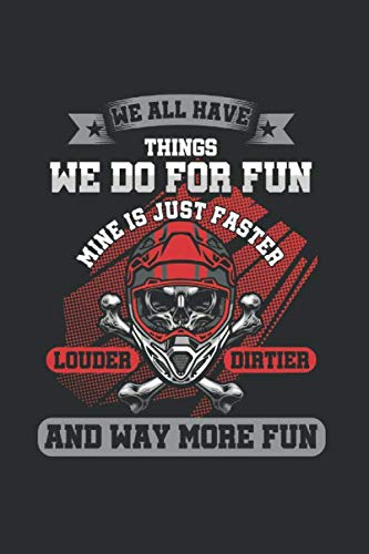 We all have things we do for fun Mine is Just Faster Louder Dirtier and way more fun: Cool Animated Design For Motocross Riders Motor Lover Notebook ... Gift (6