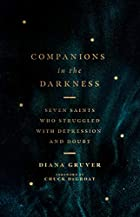 Companions in the Darkness: Seven Saints Who Struggled with Depression and Doubt