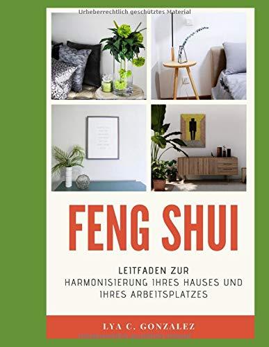 FENG SHUI: LEITFADEN ZUR HARMONISIERUNG IHRES HAUSES UND IHRES ARBEITSPLATZES