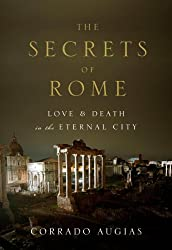 Books Set in Rome: The Secrets of Rome: Love and Death in the Eternal City by Corrado Augias. rome books, rome novels, rome literature, rome fiction, rome historical fiction, ancient rome books, rome books fiction, best rome novels, best rome fiction, ancient rome fiction, ancient rome novels, roman authors, best books set in rome, popular books set in rome, books about rome, rome reading challenge, rome reading list, rome travel, rome history, rome travel books, rome books to read, novels set in rome, books to read about rome, books to read before going to rome, books set in italy, italy books