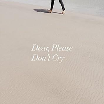 Dear, Please Don't Cry