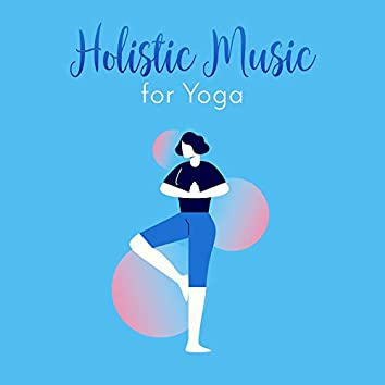 Holistic Music for Yoga - 15 Tracks for Exercises and Yoga Practice