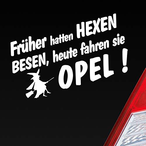 Auto Aufkleber in deiner Wunschfarbe Frueher Hatten Hexen Besen Heute Fahren Sie für Opel Fans 19x10cm Sticker.