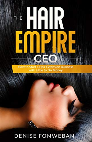 THE HAIR EMPIRE CEO: How to Start a Hair Extension Business with Little to No Money
