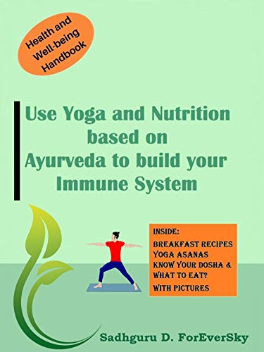 Use Yoga and Nutrition based on Ayurveda to build up your immune system (English Edition)