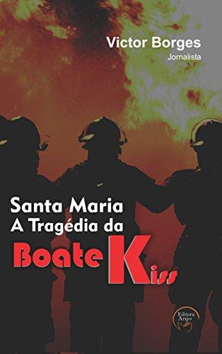 Santa Maria a Tragédia da boate Kiss (Portuguese Edition)