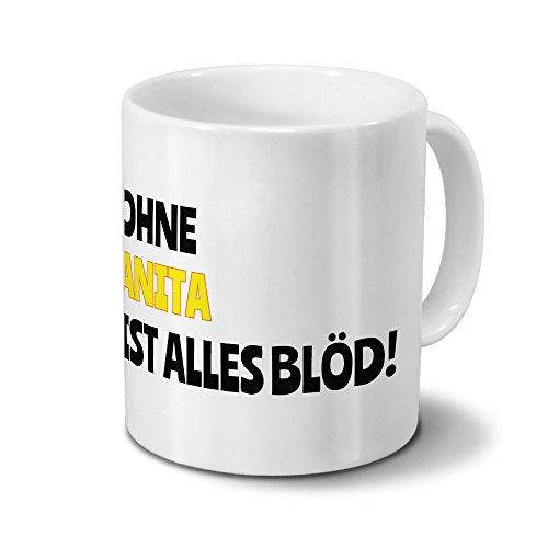 Tasse mit Namen Anita - Motiv Ohne Anita ist alles Blöd! - Namenstasse, Kaffeebecher, Mug, Becher, Kaffeetasse - Farbe Weiß