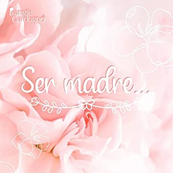 Ser Madre...
