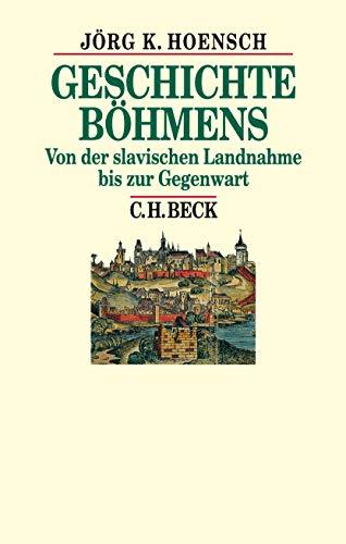 Geschichte Böhmens: Von der slavischen Landnahme bis zur Gegenwart (Beck's Historische Bibliothek)