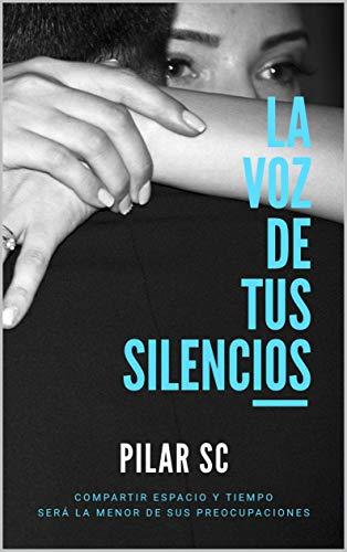 La voz de tus silencios de Pilar SC
