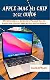 APPLE iMAC M1 CHIP 2021 GUIDE: The Ultimate User Guide With Classical Tips On How To Use The 2021 iMAC M1 Chip Like An Expert (English Edition)