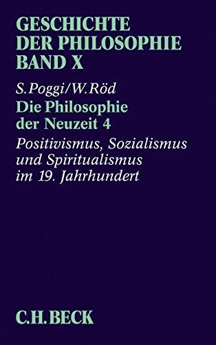 Geschichte der Philosophie Bd. 10: Die Philosophie der Neuzeit 4: Positivismus, Sozialismus und Spiritualismus im 19. Jahrhundert