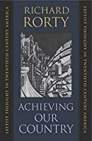 Achieving Our Country: Leftist Thought in Twentieth-Century America (The William E. Massey Sr. Lectures in American Studies)