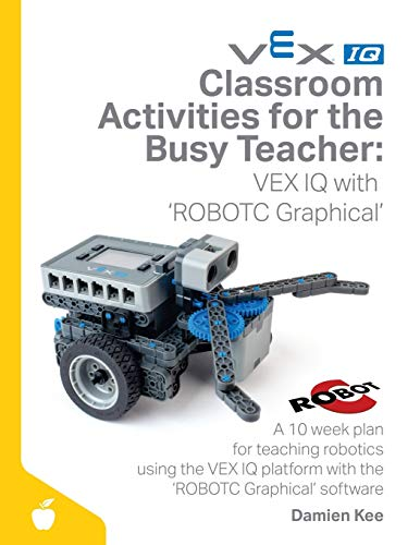 Classroom Activities for the Busy Teacher: VEX IQ with ROBOTC Graphical