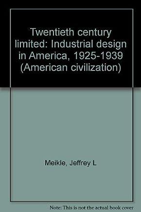 Twentieth century limited: Industrial design in America, 1925-1939 (American civilization) by Jeffrey L Meikle (1979-01-01)
