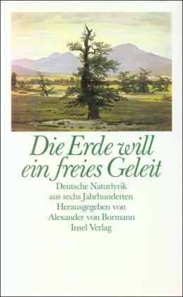 Die Erde will ein freies Geleit: Deutsche Naturlyrik aus sechs Jahrhunderten