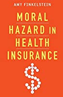 Moral Hazard in Health Insurance (Kenneth J. Arrow Lecture)