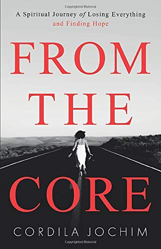 From the Core: A Spiritual Journey of Losing Everything and Finding Hope