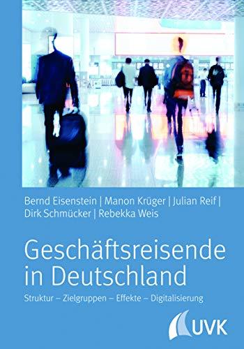 Geschäftsreisende in Deutschland: Struktur - Zielgruppen - Effekte - Digitalisierung: Merkmale, Anlässe, Effekte
