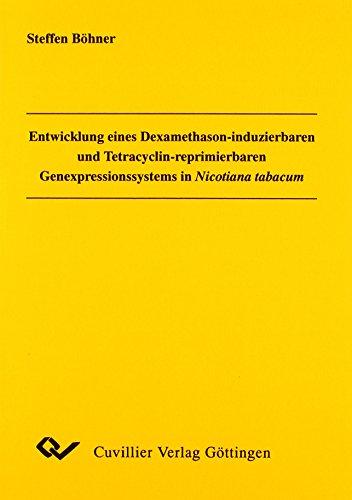 Entwicklung eines Dexamethason-induzierbaren und Tetracyclin- reprimierbaren Genexpressionssystems in Nicotiana tabacum