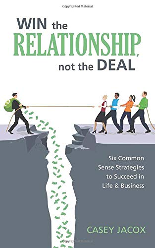 WIN the RELATIONSHIP, not the DEAL: Six Common Sense Strategies to Succeed in Life & Business