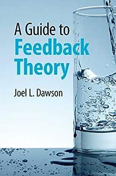 A Guide to Feedback Theory (English Edition) par [Joel L. Dawson]