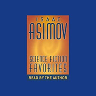 Science Fiction Favorites                   By:                                                                                                                                 Isaac Asimov                               Narrated by:                                                                                                                                 Isaac Asimov                      Length: 5 hrs and 13 mins     355 ratings     Overall 4.2