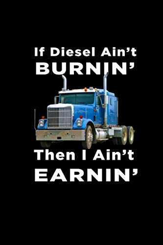 If Diesel Ain't Burnin': Logbook for Truckers : Log Your Information For Over 300 Hauls in One Conve