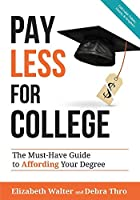 Pay Less for College: The Must-Have Guide to Affording Your Degree