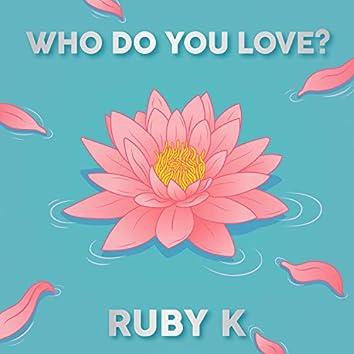 Who Do You Love?