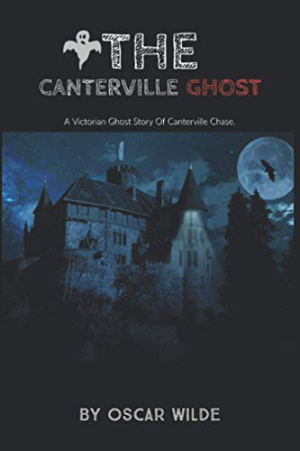 The Canterville Ghost by Oscar Wilde: A Victorian Ghost Story Of Canterville Chase (Annotated)