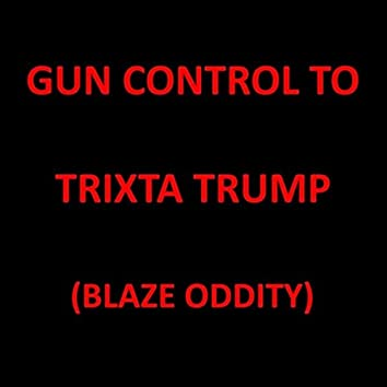 Gun Control to Trixta Trump (Blaze Oddity)