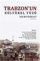 Trabzon'un Kültürel Yüzü - 100 Biyografi (Birinci Kitap)