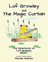 Lof Growley and The Magic Curtain: The Adventures of Lof Growley (Book 1)