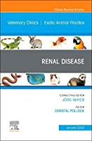 Renal Disease, An Issue of Veterinary Clinics of North America: Exotic Animal Practice (Volume 23-1) (The Clinics: Veterinary Medicine, Volume 23-1)