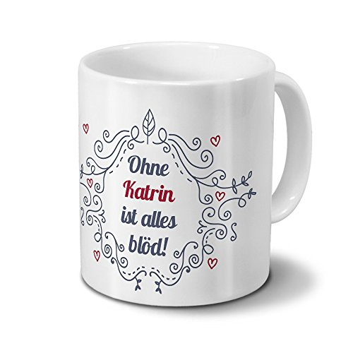 Tasse mit Namen Katrin - Motiv Ohne Katrin ist alles blöd - Ornamente Design - Namenstasse, Kaffeebecher, Mug, Becher, Kaffeetasse - Farbe Weiß