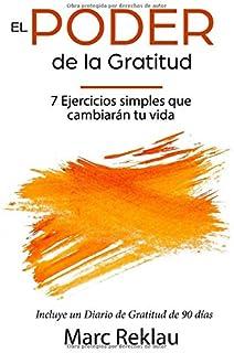 El Poder de la Gratitud: 7 Ejercicios Simples que van a cambiar tu vida a mejor - incluye un...