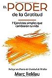 El Poder de la Gratitud: 7 Ejercicios Simples que van a cambiar tu vida a mejor - incluye un diario de gratitud de 90 días (Hábitos que te cambiarán la vida)