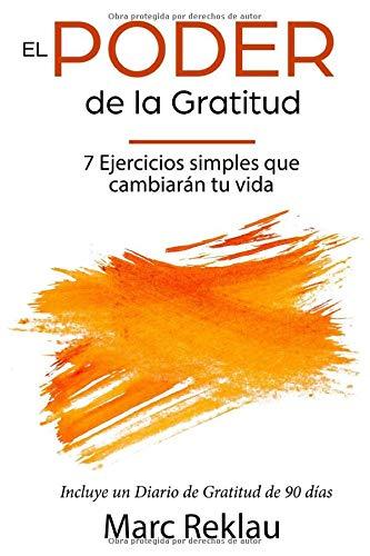 El Poder de la Gratitud: 7 Ejercicios Simples que van a cambiar tu vida a mejor - incluye un diario de gratitud de 90 días (Hábitos que cambiarán tu vida)