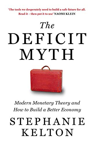 The Deficit Myth: Modern Monetary Theory and How to Build a Better Economy (English Edition)