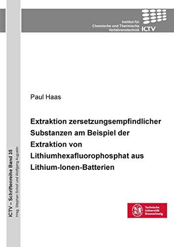 Extraktion zersetzungsempfindlicher Substanzen am Beispiel der Extraktion von Lithium-hexafluorophosphat aus Lithium-Ionen-Batterien (ICTV-Schriftenreihe)