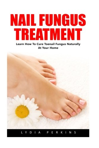 Nail Fungus Treatment: Learn How To Cure Toenail Fungus Naturally At Your Home! (How To Cure Toenail Fungus, Natural Remedies, Alternative Medicine)