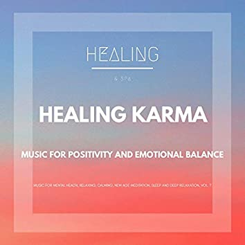 Healing Karma (Music For Positivity And Emotional Balance) (Music For Mental Health, Relaxing, Calming, New Age Meditation, Sleep And Deep Relaxation, Vol. 7)