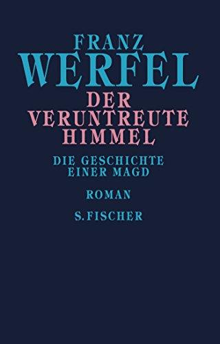 Der veruntreute Himmel: Die Geschichte einer Magd (Franz Werfel, Gesammelte Werke in Einzelbänden)